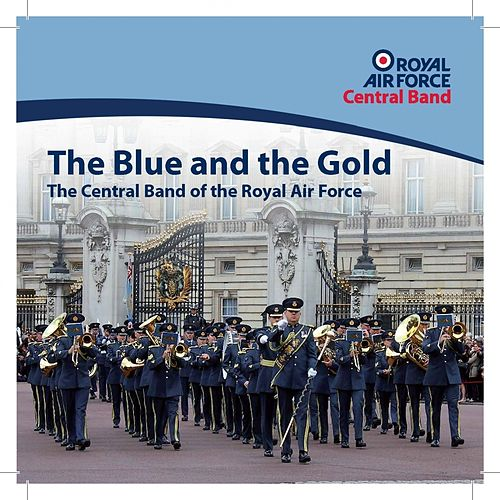 Play & Download The Blue And The Gold by The Central Band Of The Royal Air Force | Napster