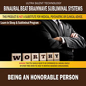 Being an Honorable Person: Combination of Subliminal & Learning While Sleeping Program (Positive Affirmations, Isochronic Tones & Binaural Beats) by Binaural Beat Brainwave Subliminal Systems