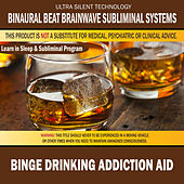 Binge Drinking Addiction Aid: Combination of Subliminal & Learning While Sleeping Program (Positive Affirmations, Isochronic Tones & Binaural Beats) by Binaural Beat Brainwave Subliminal Systems