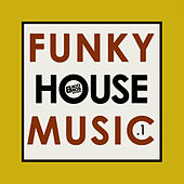 Play & Download Funky House Music - Vol. 1 by Various Artists | Napster