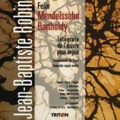 Play & Download Felix Mendelssohn: Intégrale de l'œuvre pour orgue by Jean-Baptiste Robin | Napster
