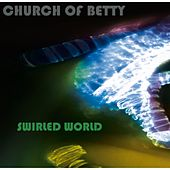 Play & Download Swirled World by Church of Betty | Napster