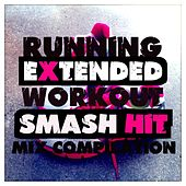 Play & Download Running Extended Workout Smash Hit Mix Compilation by Various Artists | Napster