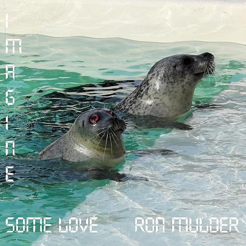 Imagine Some Love by Ron Mulder