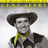 15 of His All-Time Greatest Hits by Gene Autry
