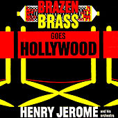 Play & Download Brazen Brass Goes Hollywood by Henry Jerome | Napster