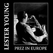 Prez in Europe by Lester Young