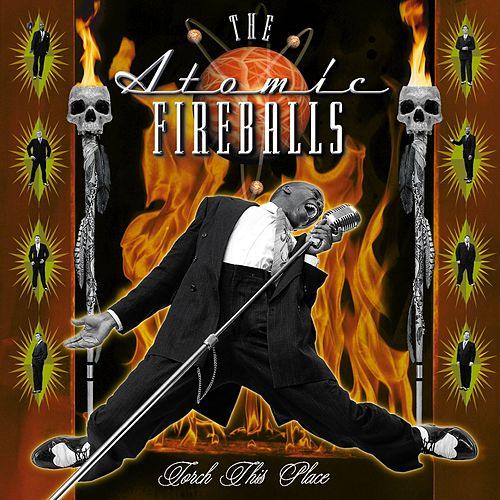 Play & Download Torch This Place by The Atomic Fireballs | Napster