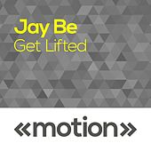 Get Lifted by Jay Be