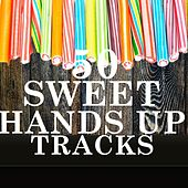50 Sweet Hands Up Tracks by Various Artists