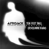 Ten Feet Tall (E5quire Edit) [feat. Wrabel & Afrojack] - Single by E5quire