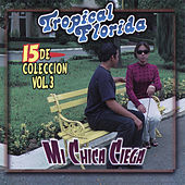 Play & Download Mi Chica Ciega, Vol. 3 by Tropical Florida | Napster