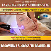 Becoming a Successful Beautician: Combination of Subliminal & Learning While Sleeping Program (Positive Affirmations, Isochronic Tones & Binaural Beats) by Binaural Beat Brainwave Subliminal Systems