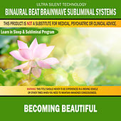 Becoming Beautiful: Combination of Subliminal & Learning While Sleeping Program (Positive Affirmations, Isochronic Tones & Binaural Beats) by Binaural Beat Brainwave Subliminal Systems