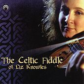 The Celtic Fiddle Of Liz Knowles by Liz Knowles