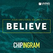 Play & Download Believe - Jesus Unfiltered, Vol. 1 by Chip Ingram | Napster