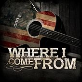 Play & Download Where I Come From by Various Artists | Napster