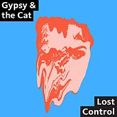 Play & Download Lost Control by Gypsy & The Cat | Napster