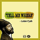 Play & Download Tell Me Where by Lutan Fyah | Napster