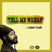 Tell Me Where by Lutan Fyah