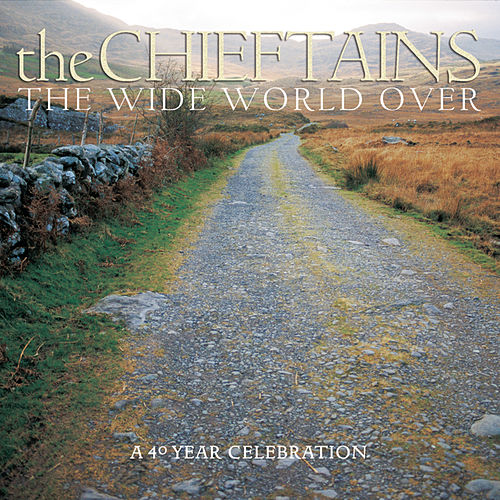 Play & Download The Wide World Over: A 40 Year Celebration by The Chieftains | Napster