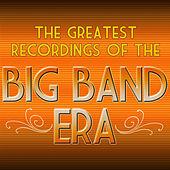 Play & Download The Greatest Recordings of the Big Band Era by Various Artists | Napster