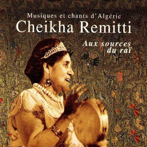 Play & Download Aux sources du raï (Musiques et chants d'Algérie) by Cheikha Remitti | Napster