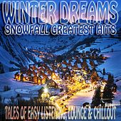 Winter Dreams Snowfall Greatest Hits (Tales of Easy Listening, ChillOut and Lounge) by Various Artists