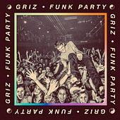 Play & Download Funk Party by Griz | Napster