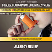 Allergy Relief: Combination of Subliminal & Learning While Sleeping Program (Positive Affirmations, Isochronic Tones & Binaural Beats) by Binaural Beat Brainwave Subliminal Systems