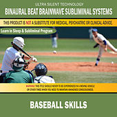 Baseball Skills: Combination of Subliminal & Learning While Sleeping Program (Positive Affirmations, Isochronic Tones & Binaural Beats) by Binaural Beat Brainwave Subliminal Systems