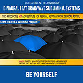 Be Yourself: Combination of Subliminal & Learning While Sleeping Program (Positive Affirmations, Isochronic Tones & Binaural Beats) by Binaural Beat Brainwave Subliminal Systems