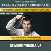 Be More Persuasive: Combination of Subliminal & Learning While Sleeping Program (Positive Affirmations, Isochronic Tones & Binaural Beats) by Binaural Beat Brainwave Subliminal Systems