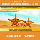 Be the Life of the Party: Combination of Subliminal & Learning While Sleeping Program (Positive Affirmations, Isochronic Tones & Binaural Beats) by Binaural Beat Brainwave Subliminal Systems