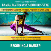 Becoming a Dancer: Combination of Subliminal & Learning While Sleeping Program (Positive Affirmations, Isochronic Tones & Binaural Beats) by Binaural Beat Brainwave Subliminal Systems