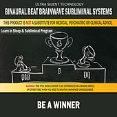 Be a Winner: Combination of Subliminal & Learning While Sleeping Program (Positive Affirmations, Isochronic Tones & Binaural Beats) by Binaural Beat Brainwave Subliminal Systems