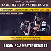 Becoming a Master Seducer: Combination of Subliminal & Learning While Sleeping Program (Positive Affirmations, Isochronic Tones & Binaural Beats) by Binaural Beat Brainwave Subliminal Systems