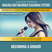 Becoming a Singer: Combination of Subliminal & Learning While Sleeping Program (Positive Affirmations, Isochronic Tones & Binaural Beats) by Binaural Beat Brainwave Subliminal Systems