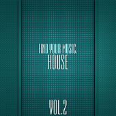 Play & Download Find Your Music. House, Vol. 2 by Various Artists | Napster