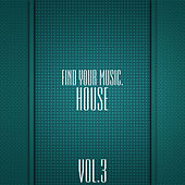 Play & Download Find Your Music. House, Vol. 3 by Various Artists | Napster