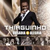 Play & Download Ousadia & Alegria (Edição Bônus) by Thiaguinho | Napster