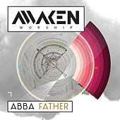 Abba Father by Awaken Worship