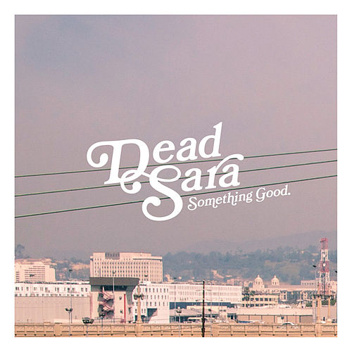 Something Good by Dead Sara