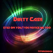 Play & Download Eyes On You / You Notice Me Too - Single by Dirty Cash | Napster