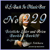 Play & Download Bach in Musical Box 229 / Geistliche Lieder und Arien, BWV 449 - BWV 458 by Shinji Ishihara | Napster