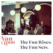 Play & Download The Fun Rises, The Fun Sets. by Van Hunt | Napster