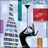 Soft Chill, 3 (The Cocktails Chill Collection) by Various Artists