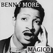 Benny Moré Mágico by Various Artists
