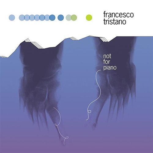 Play & Download Not For Piano by Francesco Tristano | Napster