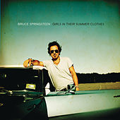 Girls In Their Summer Clothes by Bruce Springsteen